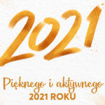 Pięknego i aktywnego 2021 roku